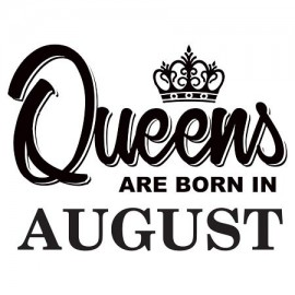 Queens are born August