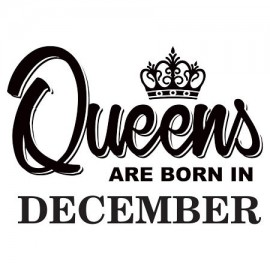 Queens are born December